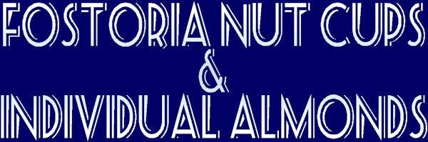 Fostoria Nut Cups & Individual Almonds